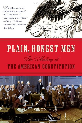 Plain, Honest Men: The Making of the American Constitution