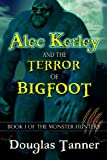 img - for Alec Kerley and the Terror of Bigfoot (Book One of the Monster Hunters Series) book / textbook / text book