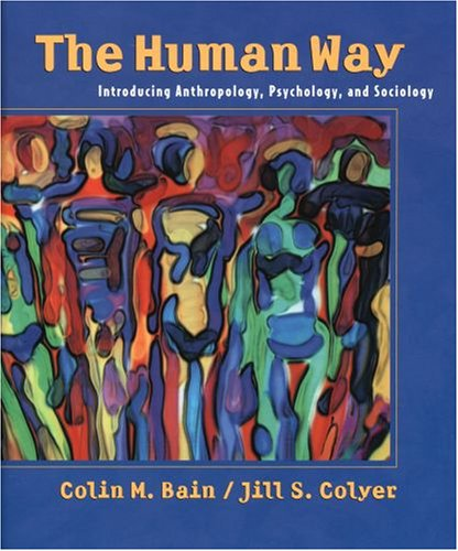 The human way: Introducing anthropology, psychology, and sociology by