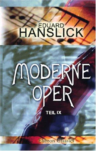 Moderne Oper: Teil 9: Aus neuer und neuester Zeit. Musikalische Kritiken und Schilderungen