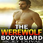 The Werewolf Bodyguard: Shifter Bodyguard Romance Short Stories, Book 1 | Sicily Duval