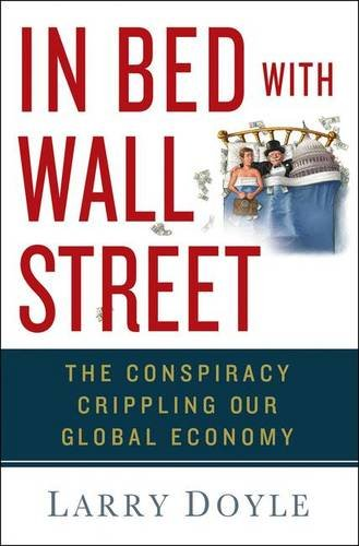 In Bed with Wall Street: The Conspiracy Crippling Our Global Economy PDF