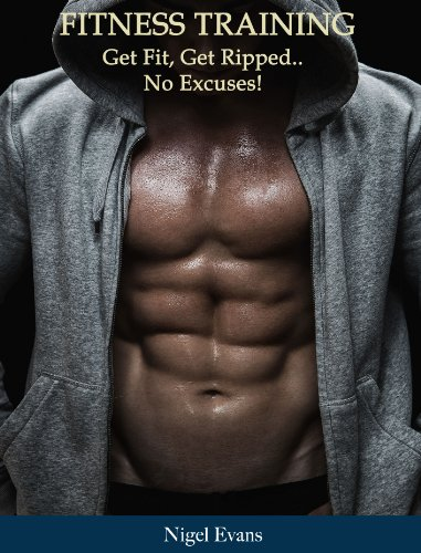 Fitness Training: Get Fit, Get Ripped.. No Excuses!