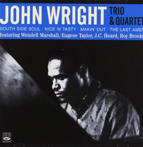 John Wright Trio & Quartet (South Side Soul Nice N Tasty Makin Out The Last Amen) by John Wright, Wendell Roberts, Walter McCants, Wendell Marshall and J.C. Heard