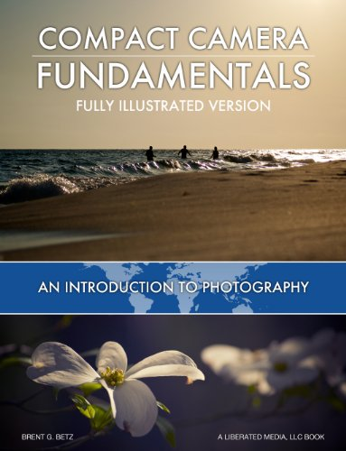 Compact Camera Fundamentals: An Introduction To Photography - Fully Illustrated Version