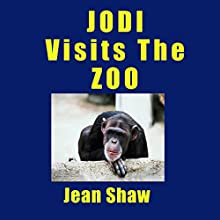 Jodi Visits the Zoo: An Educational Photo Storybook for Children about Zoo Animals (       UNABRIDGED) by Jean Shaw Narrated by Jean Shaw