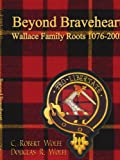 img - for Beyond Braveheart - Wallace Family Roots 1076-2003 book / textbook / text book