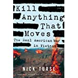 Kill Anything That Moves: The Real American War in Vietnam ~ Nick Turse