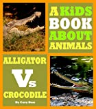 Animal Books For Kids - A Kids Book About Alligators & Crocodiles. An Animal Photo Book With Fun Animal Facts & Pictures for Kids (Kids World of Science)