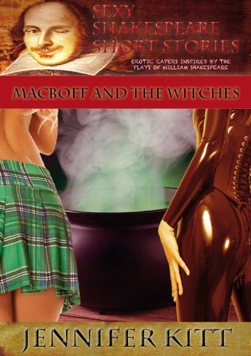 Jennifer Kitt - Macboff and the Witches: A Sexy Shakespeare Short Story (Sexy Shakespeare Short Stories)