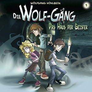 Das Haus der Geister (Die Wolf-Gäng 1) Hörspiel