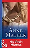 His Virgin Mistress (Mills & Boon Modern) (The Anne Mather Collection)