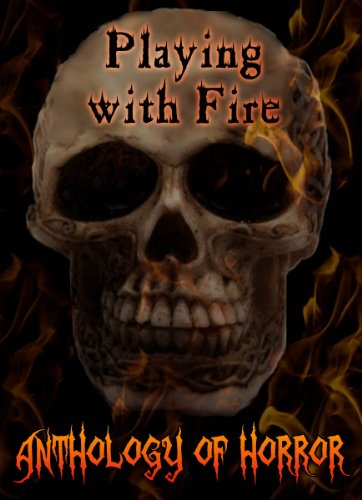 Playing with Fire (Anthology of Horror)