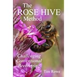 The Rose Hive Method: Challenging Conventional Beekeepingby Tim Rowe