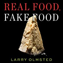 Real Food, Fake Food: Why You Don't Know What You're Eating and What You Can Do About It Audiobook by Larry Olmsted Narrated by Jonathan Yen
