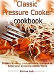 Classic pressure cooker cookbook: sim...