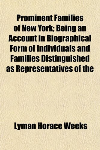 Prominent Families of New York; Being an Account in Biographical Form of Individuals and Families Distinguished as Representatives of the