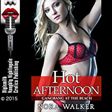 Hot Afternoon: Gangbang at the Beach (       UNABRIDGED) by Nora Walker Narrated by Rebecca Wolfe