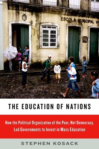 The Education of Nations: How the Political Organization of the Poor, Not Democracy, Led Governments to Invest in Mass Education