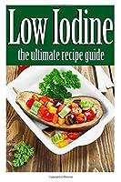 Low Iodine Recipes: The Ultimate Recipe Guide