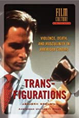 Transfigurations : Violence, Death and Masculinity in American Cinema (Film Culture in Transition)