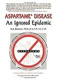 Aspartame Disease: An Ignored Epidemic