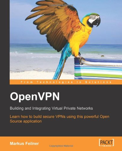 OpenVPN: Building and Integrating Virtual Private Networks: Learn how to build secure VPNs using this powerful Open Source application