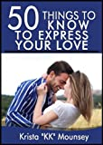 50 Things to Know to Express Your Love: Ways to Demonstrate Love