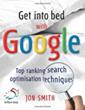 Get into Bed with Google: Top Ranking Search Optimisation Techniques