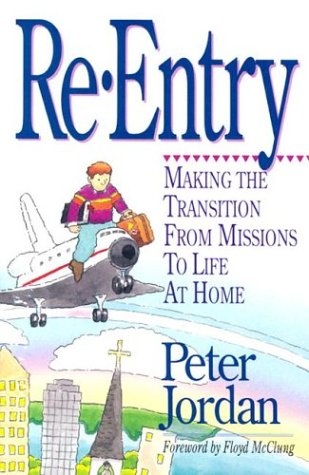 Image for Re-Entry: Making the Transition from Missions to Life at Home