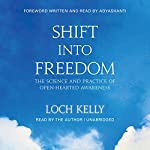 Shift into Freedom: The Science and Practice of Open-Hearted Awareness | Loch Kelly, Adyashanti - foreword