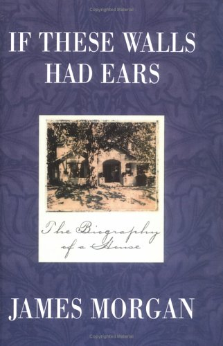 If These Walls Had Ears: The Biography of a House, JAMES MORGAN