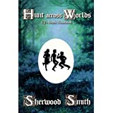 Hunt Across Worlds (CJ's Notebooks Book 6) ~ Sherwood Smith
