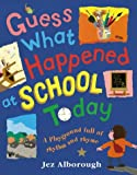GUESS WHAT HAPPENED AT SCHOOL TODAY (0007136315) by ALBOROUGH, JEZ