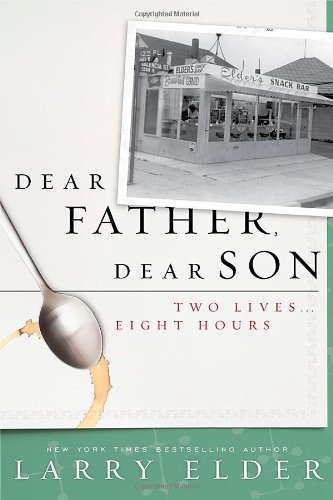 Dear Father, Dear Son: Two Lives... Eight Hours: Larry Elder: 9781936488452: Amazon.com: Books