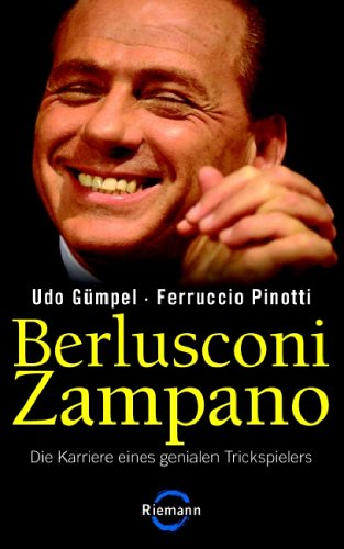 Berlusconi Zampano: Die Karriere eines genialen Trickspielers