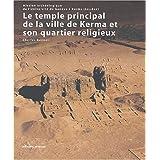 Le temple principal de la ville de Kerma et son quartier religieux : Mission archéologique de l'université de...