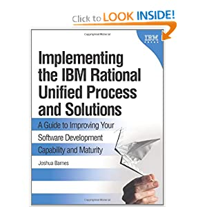 Amazon.com: Implementing the IBM Rational Unified Process and Solutions: A Guide to Improving Your Software Development Capability and Maturity (9780321369451): Joshua Barnes: Books
