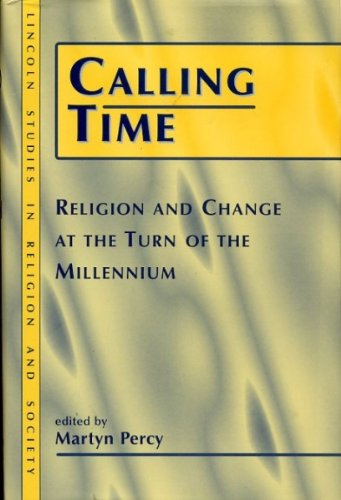 Calling Time: Religion and Change at the Turn of the Millennium (Lincoln Studies in Religion & Society)