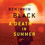 A Death in Summer: A Novel (       UNABRIDGED) by Benjamin Black Narrated by John Keating