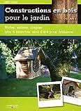 Constructions en bois pour le jardin : Volume 1, Niche, nichoir, clapier, gîte à insectes, abri d'été pour hérisson...