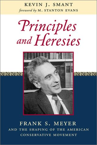 Principles and Heresies: Frank S. Meyer and the Shaping of the American Conservative Movement, Kevin J. Smant