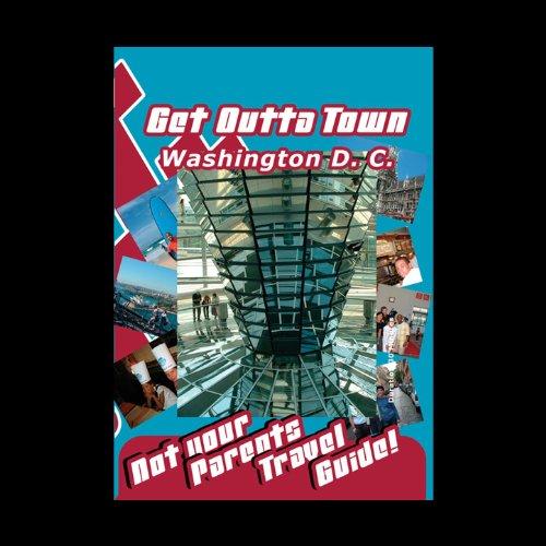 Get Outta Town Washington D. C.