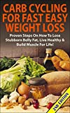 Carb Cycling for Fast Easy Weight Loss 2nd Edition: Proven Steps on How to Lose Stubborn Belly Fat, Live Healthy & Build Muscle for Life! (Carb cycling, ... Loss, Build Muscle, Burn Fat, Loss Weight)