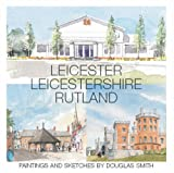 LEICESTER, LEICESTERSHIRE, RUTLAND: PAINTINGS AND SKETCHES BY DOUGLAS SMITH (0953812448) by Smith, Douglas