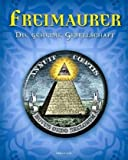 Freimaurer. Die geheime Gesellschaft