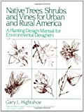 img - for Native Trees Shrubs, and Vines for Urban and Rural America: A Planting Design Manual for Environmental Designers book / textbook / text book
