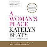 A Woman's Place: A Christian Vision for Your Calling in the Office, the Home, and the World | Katelyn Beaty,Christine Caine - foreword