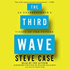 The Third Wave: An Entrepreneur's Vision of the Future Hörbuch von Steve Case Gesprochen von: Steve Case