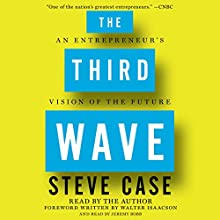 The Third Wave: An Entrepreneur's Vision of the Future | Livre audio Auteur(s) : Steve Case Narrateur(s) : Steve Case